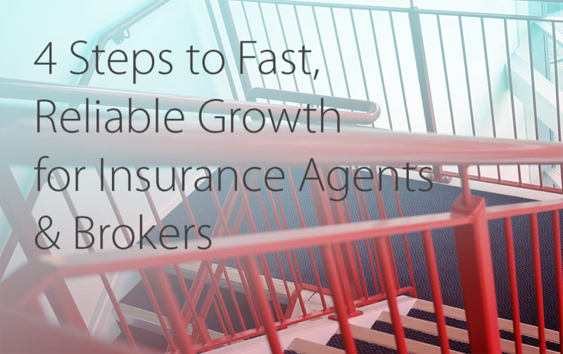 4 Steps to fast reliable growth for insurance agents & brokers