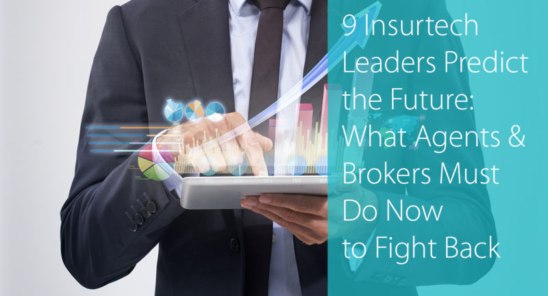 9 Insurtech Leaders Predict the Future: What Agents & Brokers Must Do to Fight Back