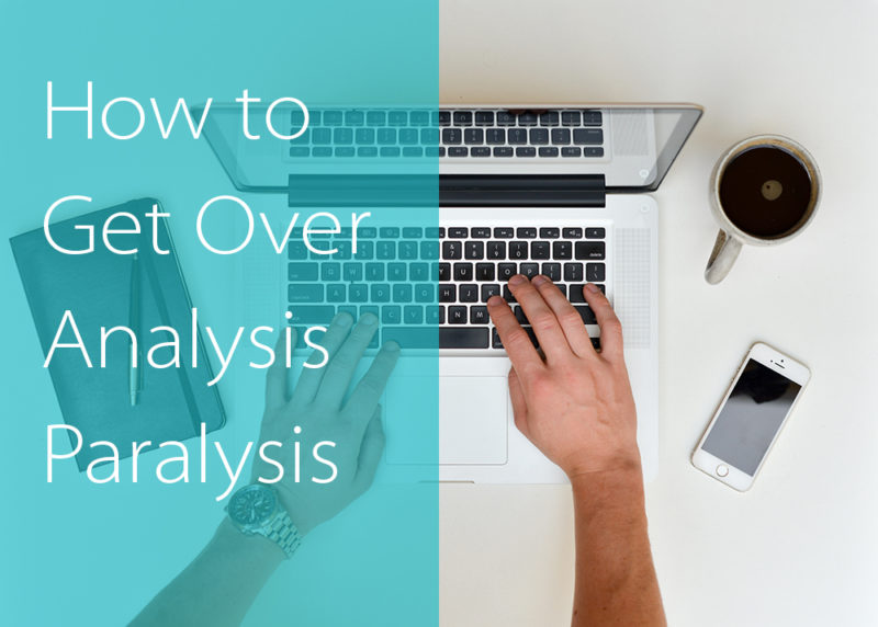 How to Get Over Analysis Paralysis