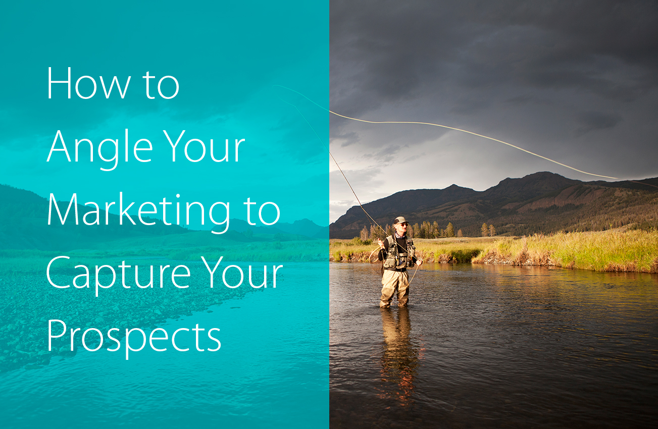 How to Angle Your Marketing to Capture Your Prospects