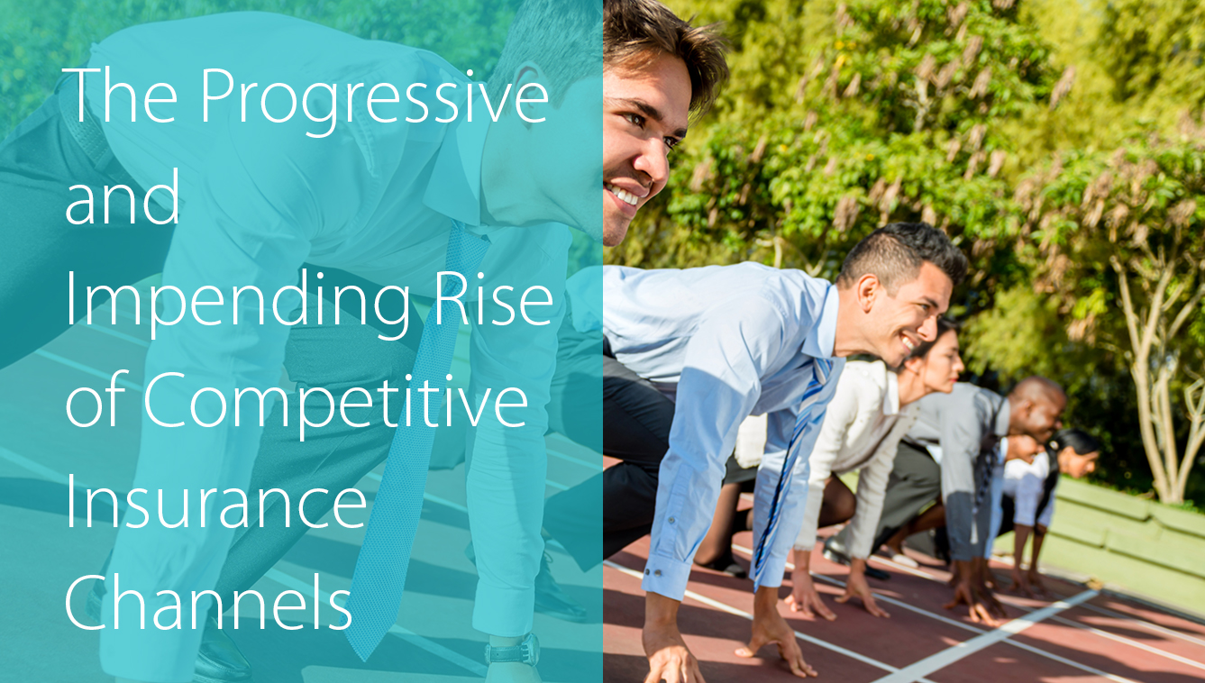 The Progressive and Impending Rise of Competitve Insurance Channels
