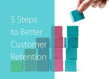 5 Steps to Better Customer Retention