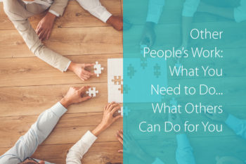 Other People's Work: What You Need to Do... What Others Can Do for You
