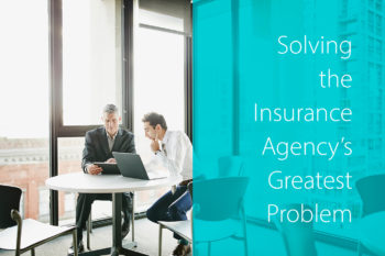 Solving the Insurance Agency's Greatest Problem