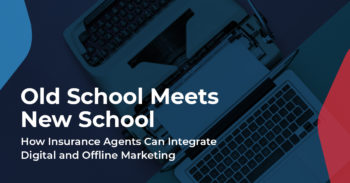 Old School Meets New School: How Insurance Agents Can Integrate Digital and Offline Marketing