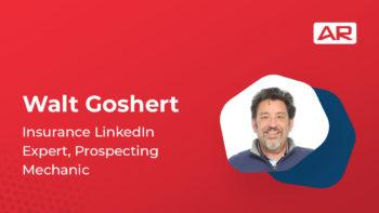 Walt Goshert, Insurance LinkedIn Expert, Prospecting Mechanic on the Connected Insurance Podcast presented by Agency Revolution