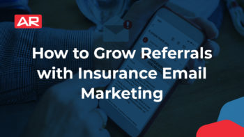 How to Grow Referrals with Insurance Email Marketing