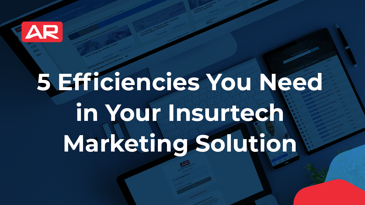 5 Efficiencies You Need in Your InsurTech Marketing Solution blog article from Agency Revolution